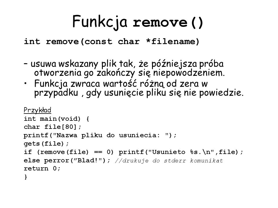 Funkcja remove() int remove(const char *filename)