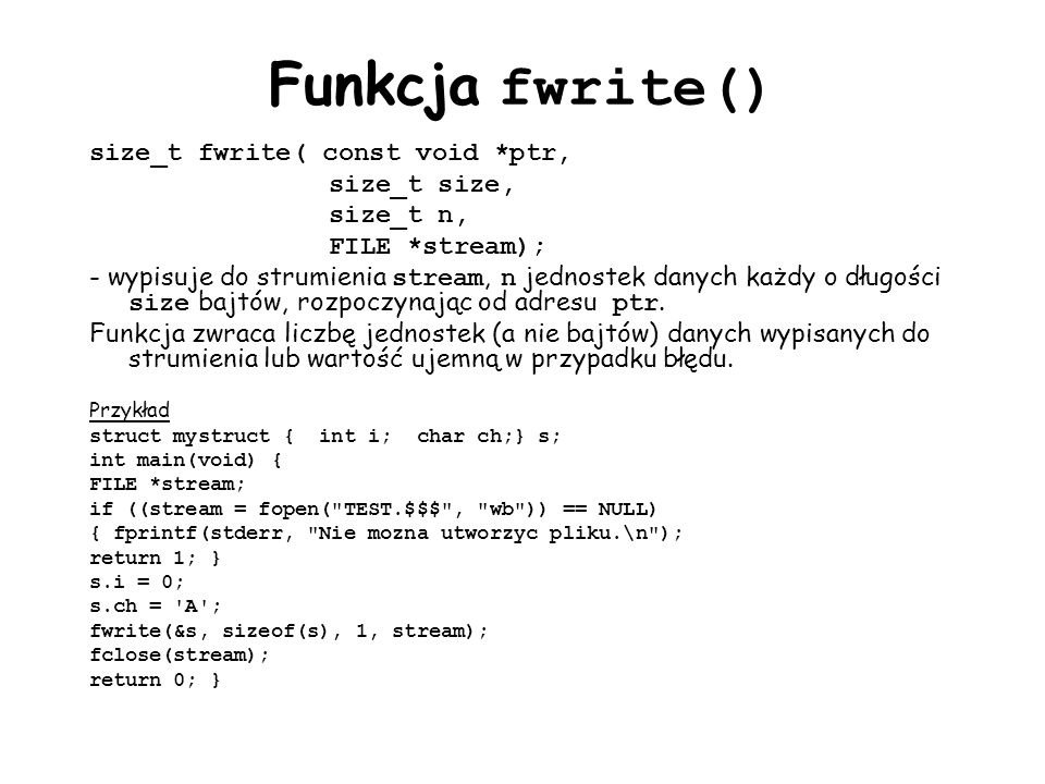 Funkcja fwrite() size_t fwrite( const void *ptr, size_t size,