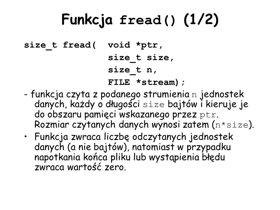 Funkcja fread() (1/2) size_t fread( void *ptr, size_t size, size_t n,