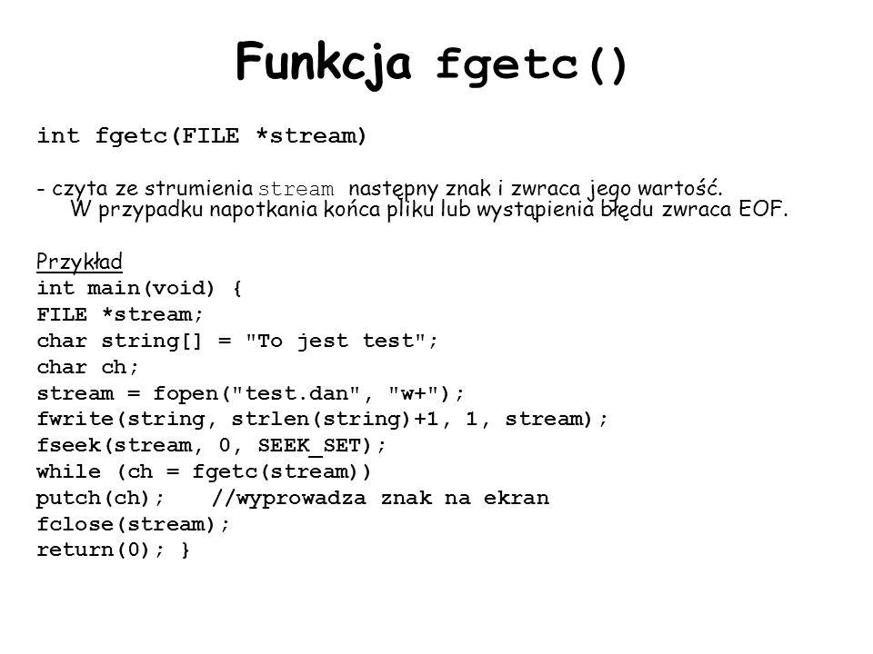 Funkcja fgetc() int fgetc(FILE *stream)