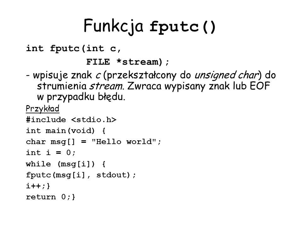 Funkcja fputc() int fputc( int c, FILE *stream);
