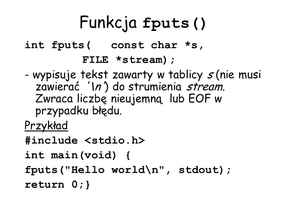 Funkcja fputs() int fputs( const char *s, FILE *stream);