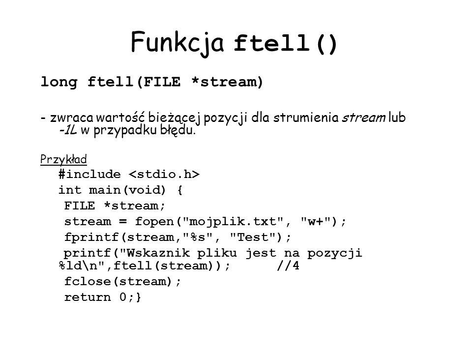 Funkcja ftell() long ftell(FILE *stream)