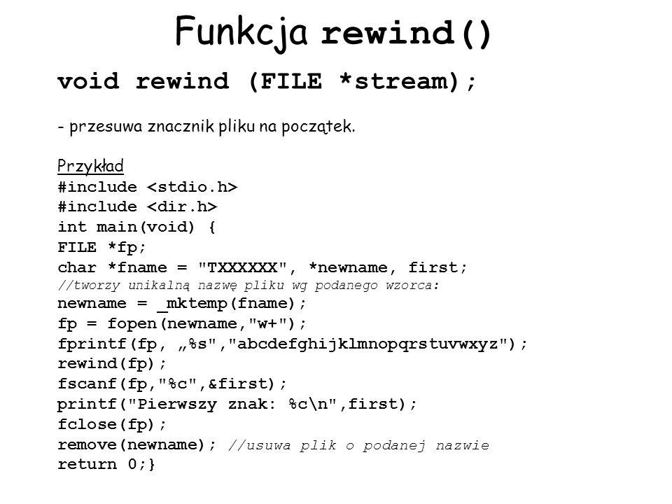 Funkcja rewind() void rewind (FILE *stream);