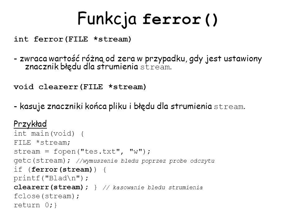 Funkcja ferror() int ferror(FILE *stream)