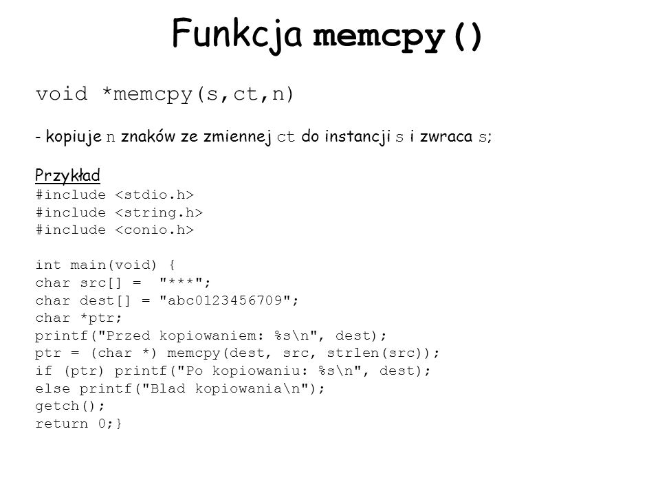 Funkcja memcpy() void *memcpy(s,ct,n) Przykład