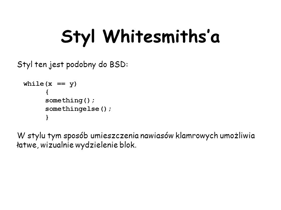Styl Whitesmiths'a Styl ten jest podobny do BSD: while(x == y)