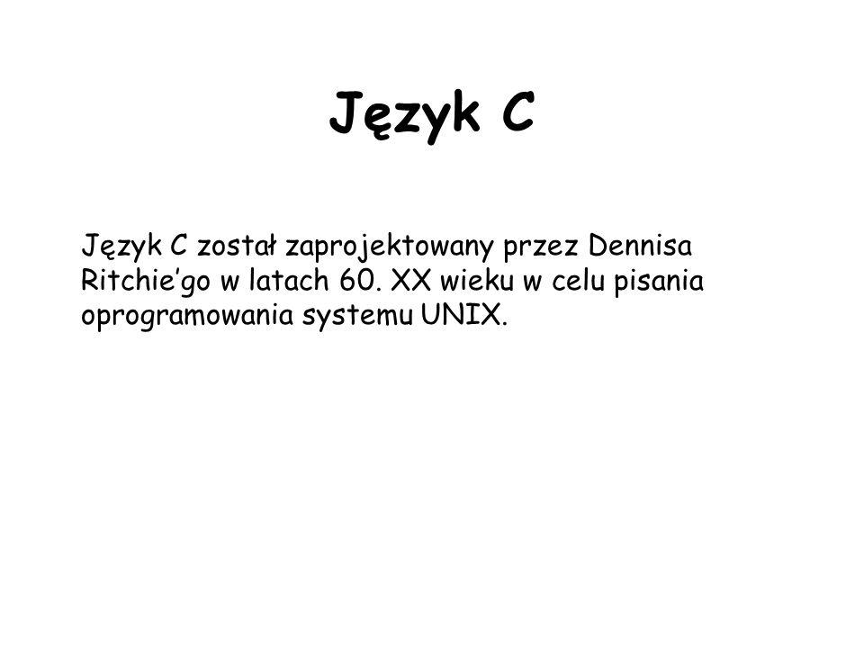Język C Język C został zaprojektowany przez Dennisa Ritchie'go w latach 60.