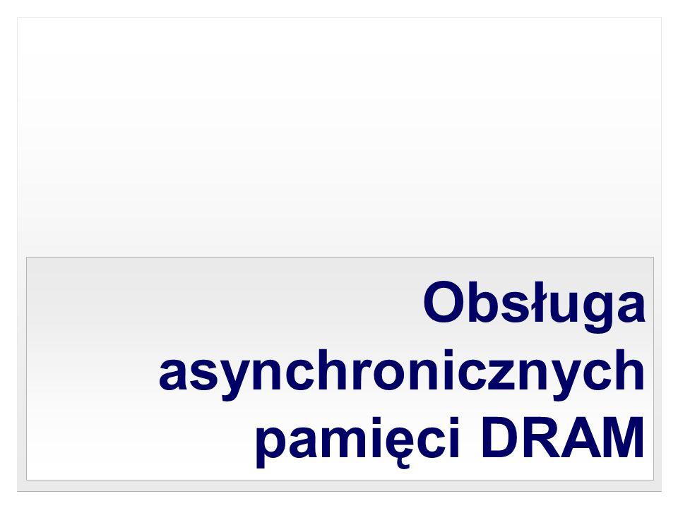 Obsługa asynchronicznych pamięci DRAM