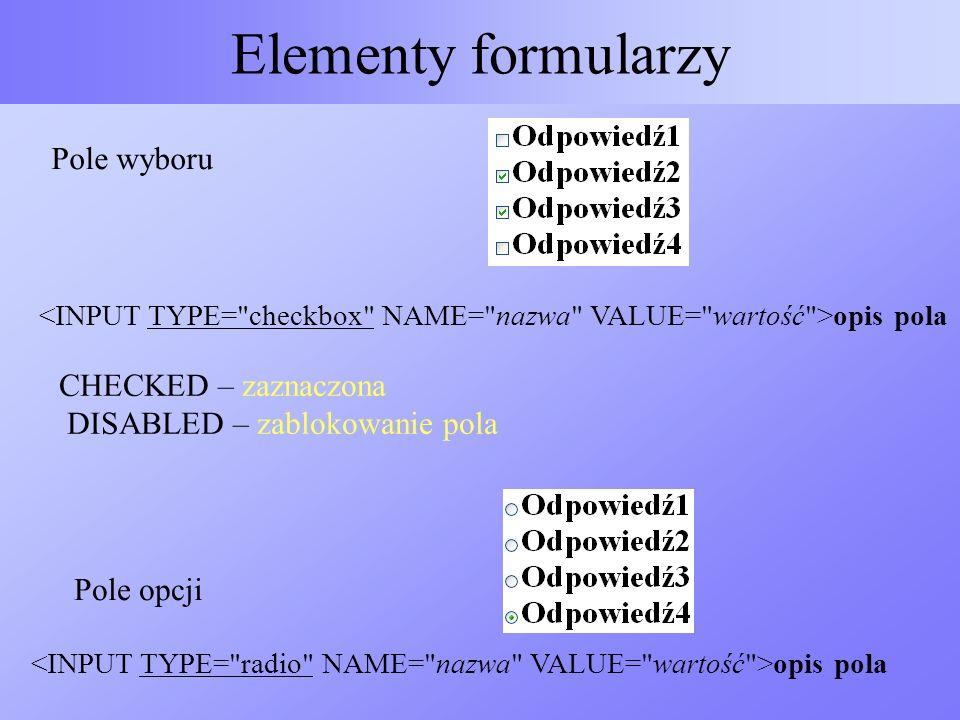 Elementy formularzy Pole wyboru CHECKED – zaznaczona