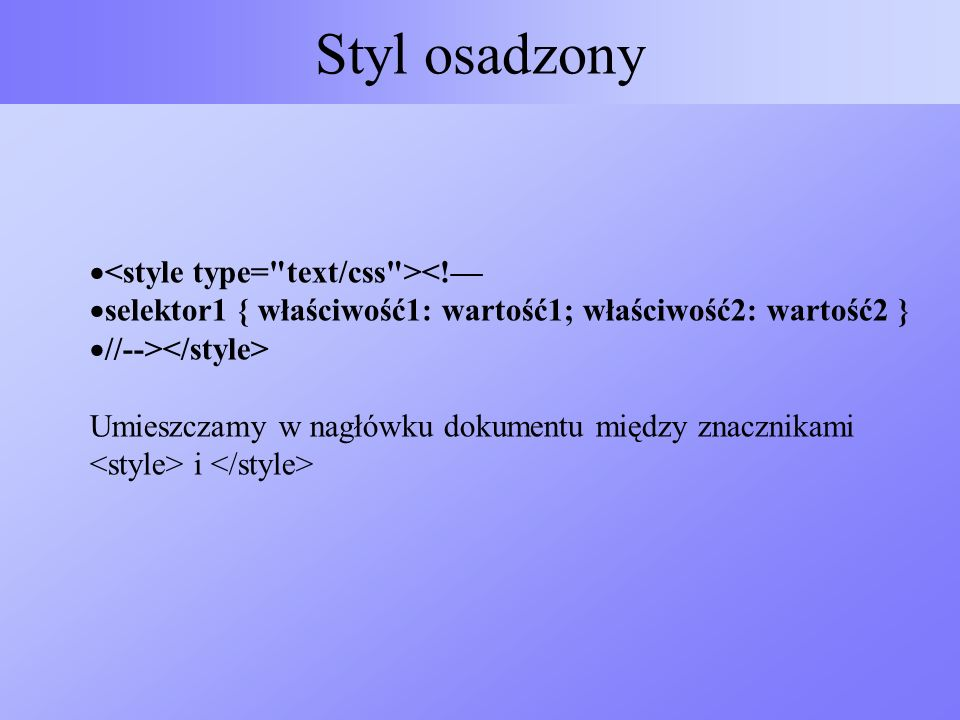 Styl osadzony <style type= text/css ><!—