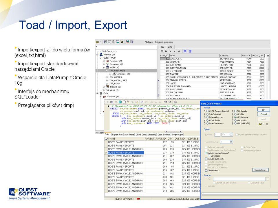 Toad / Import, Export Import/export z i do wielu formatów (excel, txt,html) Import/export standardowymi narzędziami Oracle.