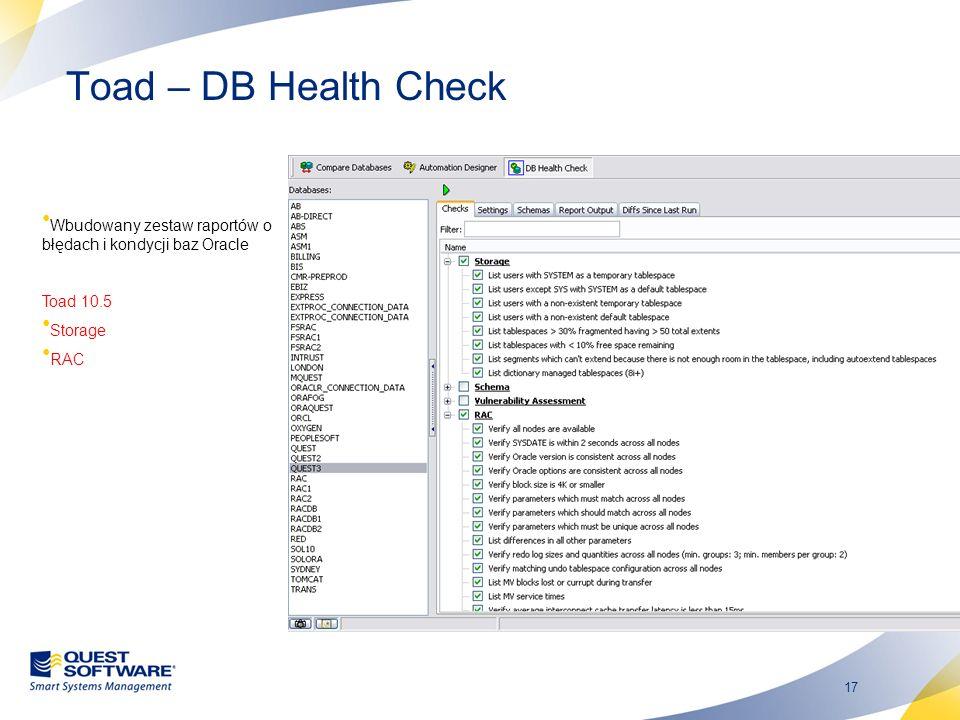 Toad – DB Health Check Wbudowany zestaw raportów o błędach i kondycji baz Oracle. Toad 10.5. Storage.