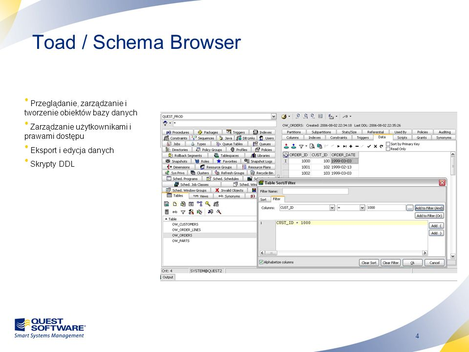 Toad / Schema Browser Przeglądanie, zarządzanie i tworzenie obiektów bazy danych. Zarządzanie użytkownikami i prawami dostępu.