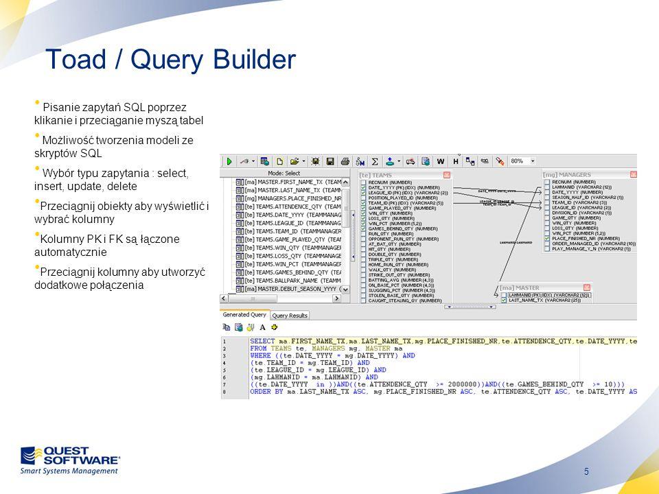 Toad / Query Builder Pisanie zapytań SQL poprzez klikanie i przeciąganie myszą tabel. Możliwość tworzenia modeli ze skryptów SQL.