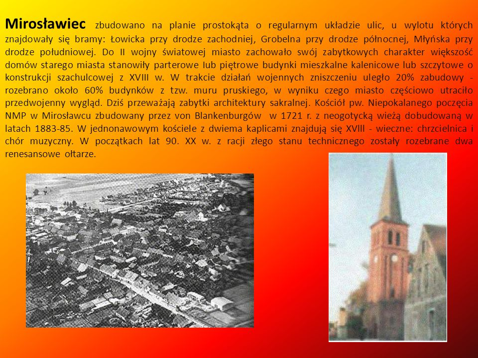Mirosławiec zbudowano na planie prostokąta o regularnym układzie ulic, u wylotu których znajdowały się bramy: Łowicka przy drodze zachodniej, Grobelna przy drodze północnej, Młyńska przy drodze południowej.