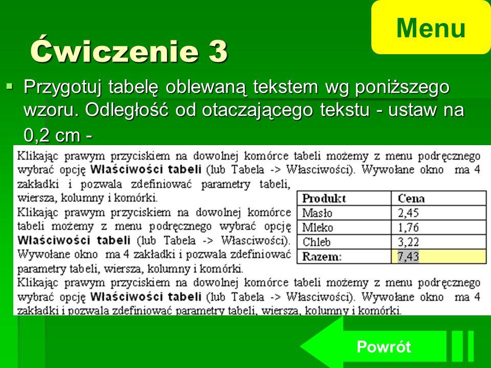Menu Ćwiczenie 3. Przygotuj tabelę oblewaną tekstem wg poniższego wzoru. Odległość od otaczającego tekstu - ustaw na 0,2 cm -