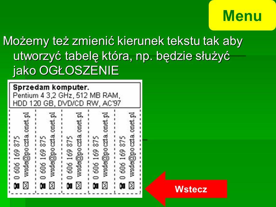 Menu Możemy też zmienić kierunek tekstu tak aby utworzyć tabelę która, np. będzie służyć jako OGŁOSZENIE.