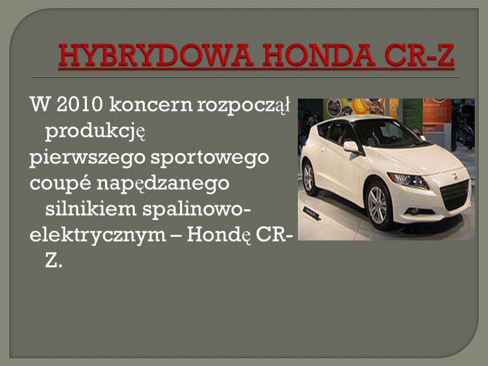 HYBRYDOWA HONDA CR-Z W 2010 koncern rozpoczął produkcję pierwszego sportowego coupé napędzanego silnikiem spalinowo- elektrycznym – Hondę CR-Z.