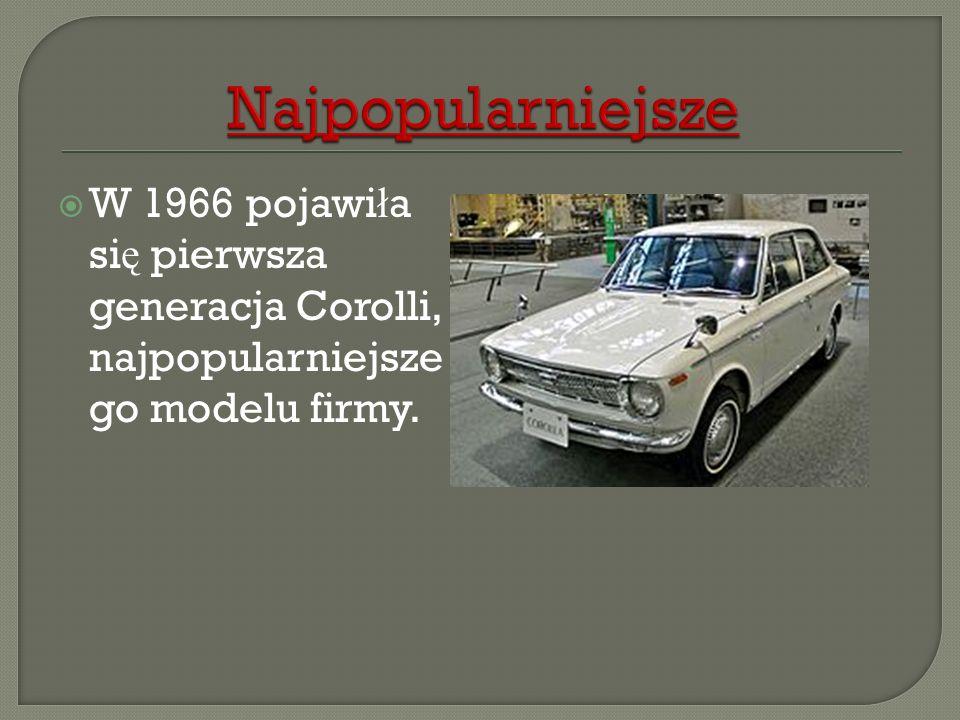 Najpopularniejsze W 1966 pojawiła się pierwsza generacja Corolli, najpopularniejszego modelu firmy.
