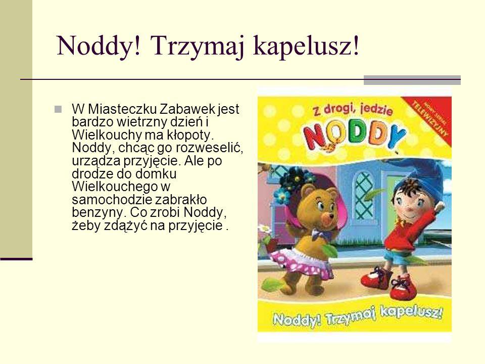 Noddy! Trzymaj kapelusz!