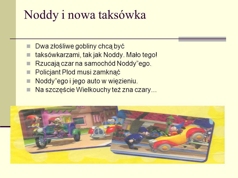 Noddy i nowa taksówka Dwa złośliwe gobliny chcą być
