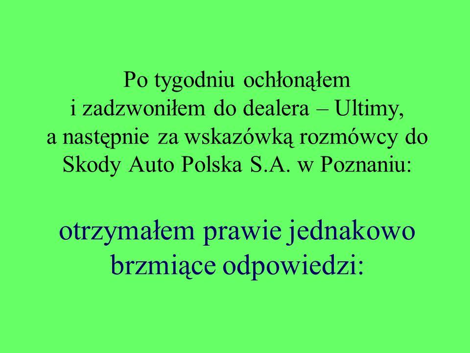 Po tygodniu ochłonąłem i zadzwoniłem do dealera – Ultimy, a następnie za wskazówką rozmówcy do Skody Auto Polska S.A.