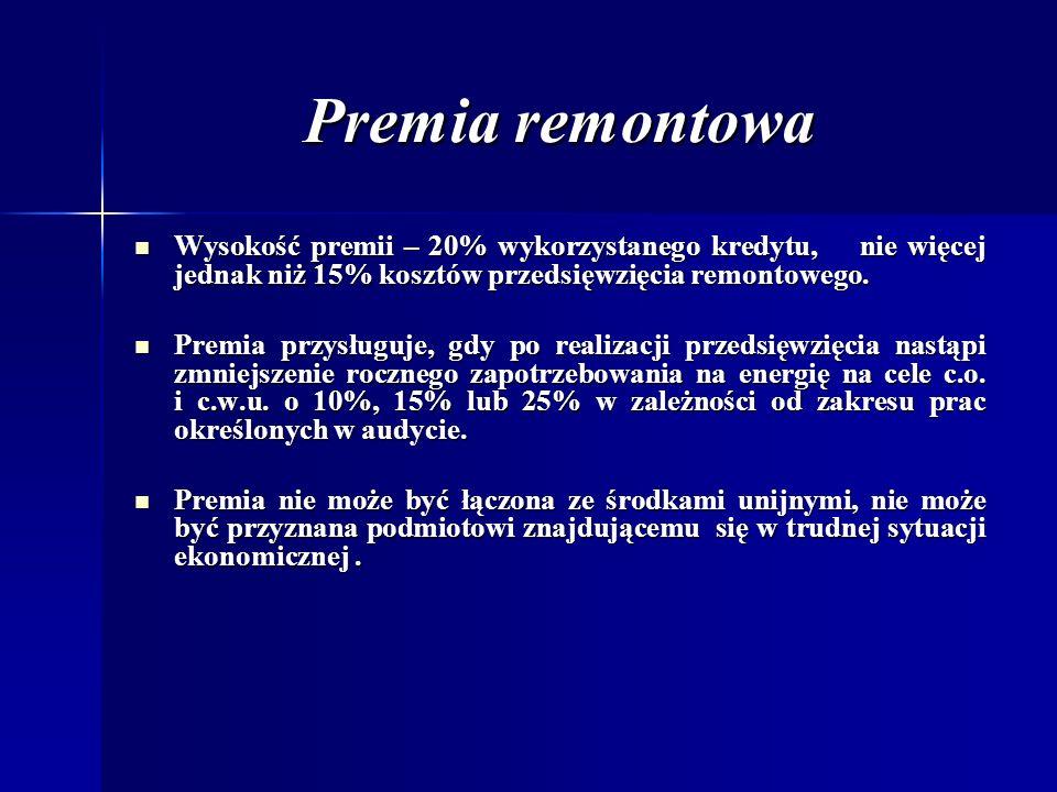 Premia remontowa Wysokość premii – 20% wykorzystanego kredytu, nie więcej jednak niż 15% kosztów przedsięwzięcia remontowego.