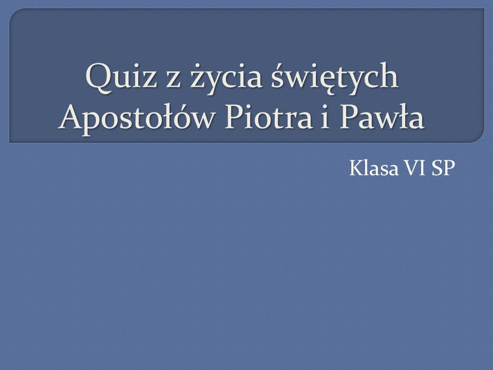 Quiz z życia świętych Apostołów Piotra i Pawła
