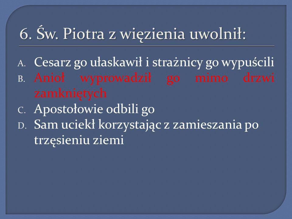 6. Św. Piotra z więzienia uwolnił: