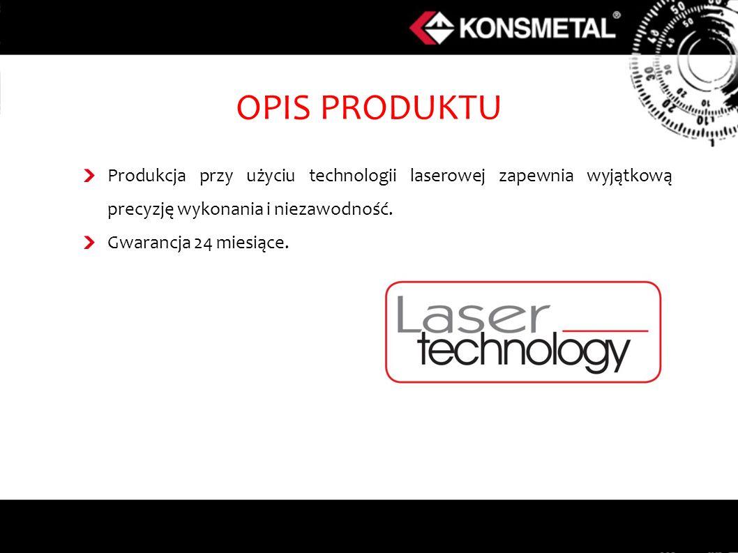 OPIS PRODUKTU Produkcja przy użyciu technologii laserowej zapewnia wyjątkową precyzję wykonania i niezawodność.