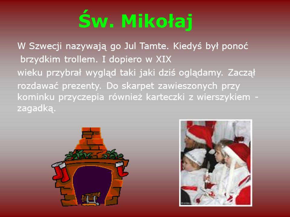 Św. Mikołaj W Szwecji nazywają go Jul Tamte. Kiedyś był ponoć