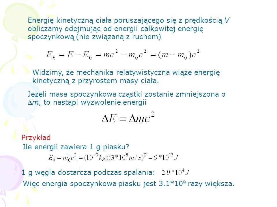 Energię kinetyczną ciała poruszającego się z prędkością V obliczamy odejmując od energii całkowitej energię spoczynkową (nie związaną z ruchem)