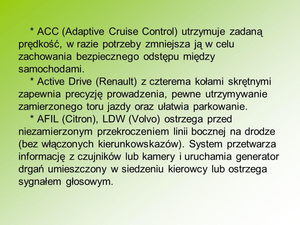 * ACC (Adaptive Cruise Control) utrzymuje zadaną prędkość, w razie potrzeby zmniejsza ją w celu zachowania bezpiecznego odstępu między samochodami.