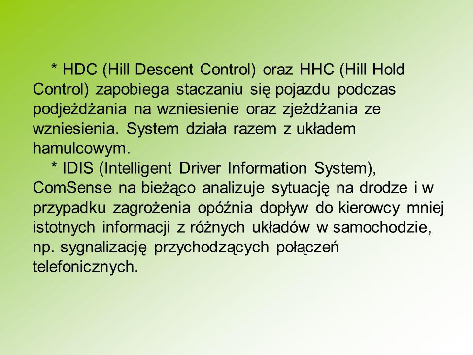 * HDC (Hill Descent Control) oraz HHC (Hill Hold Control) zapobiega staczaniu się pojazdu podczas podjeżdżania na wzniesienie oraz zjeżdżania ze wzniesienia.