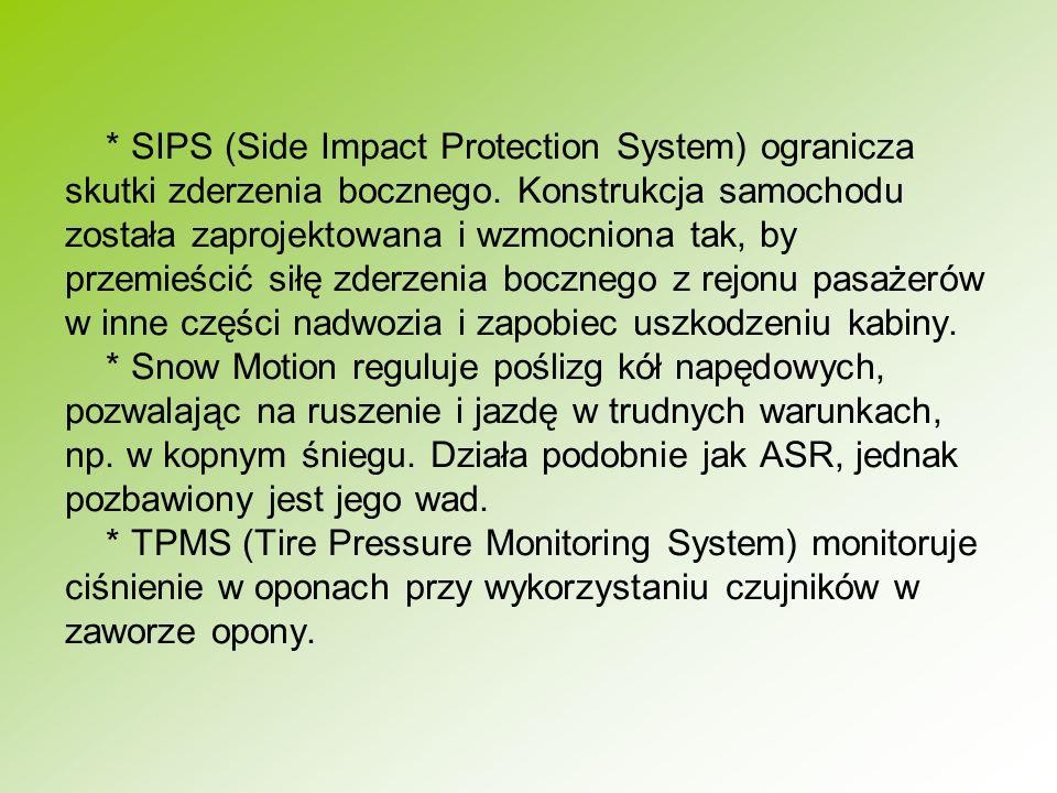 * SIPS (Side Impact Protection System) ogranicza skutki zderzenia bocznego.