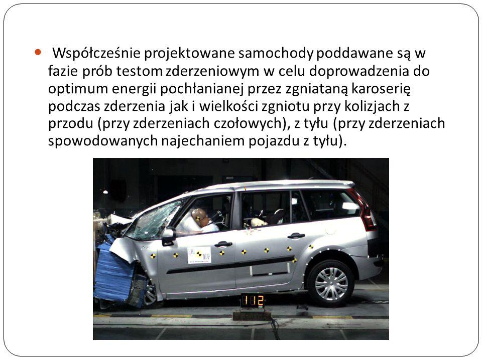 Współcześnie projektowane samochody poddawane są w fazie prób testom zderzeniowym w celu doprowadzenia do optimum energii pochłanianej przez zgniataną karoserię podczas zderzenia jak i wielkości zgniotu przy kolizjach z przodu (przy zderzeniach czołowych), z tyłu (przy zderzeniach spowodowanych najechaniem pojazdu z tyłu).