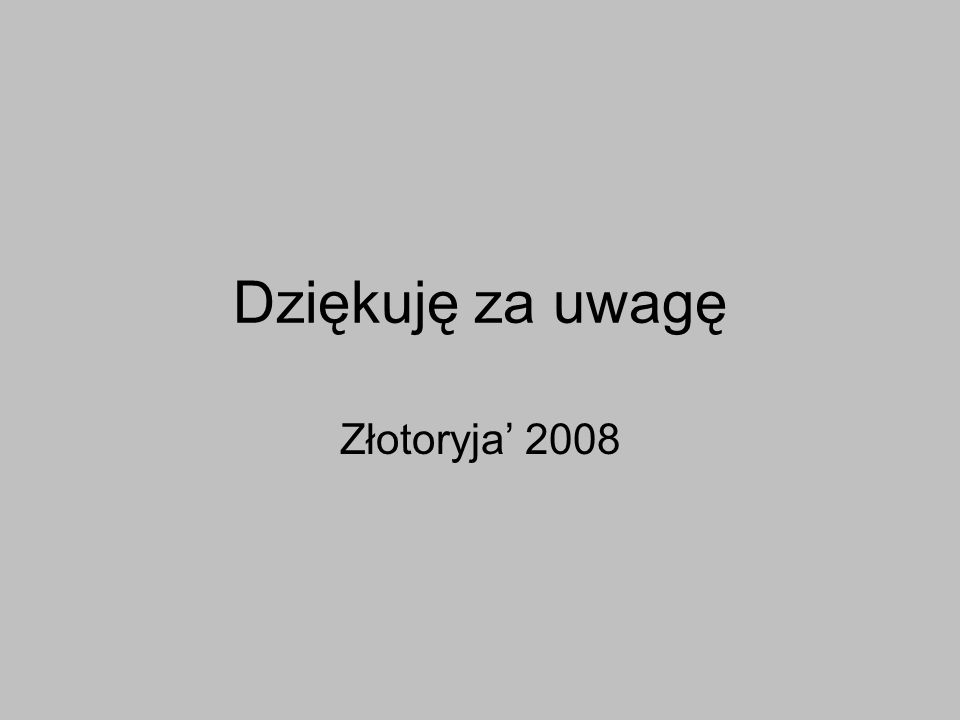 Dziękuję za uwagę Złotoryja' 2008