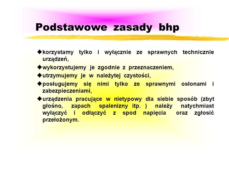 Podstawowe zasady bhp korzystamy tylko i wyłącznie ze sprawnych technicznie urządzeń, wykorzystujemy je zgodnie z przeznaczeniem,