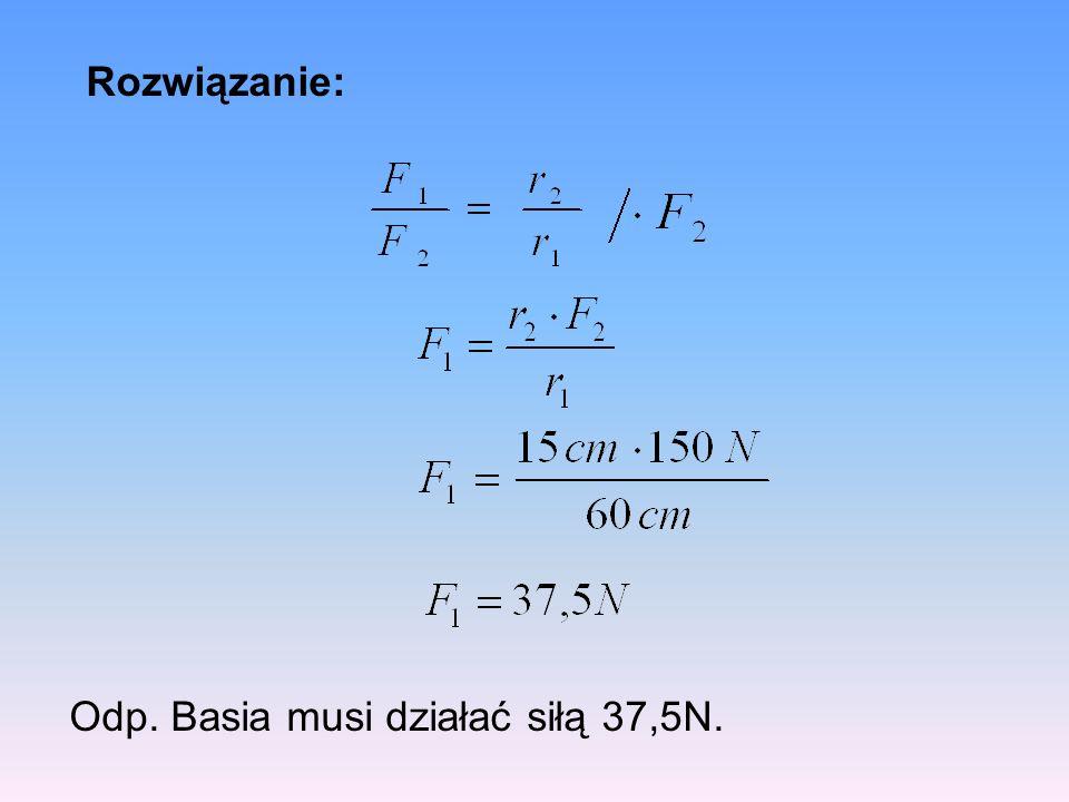 Rozwiązanie: Odp. Basia musi działać siłą 37,5N.