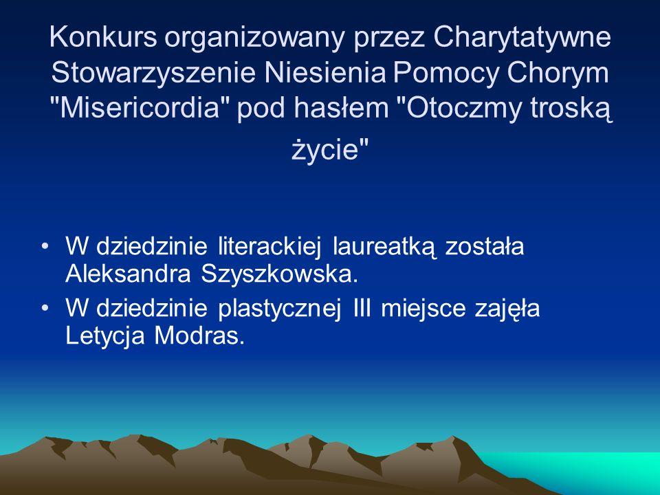 Konkurs organizowany przez Charytatywne Stowarzyszenie Niesienia Pomocy Chorym Misericordia pod hasłem Otoczmy troską życie