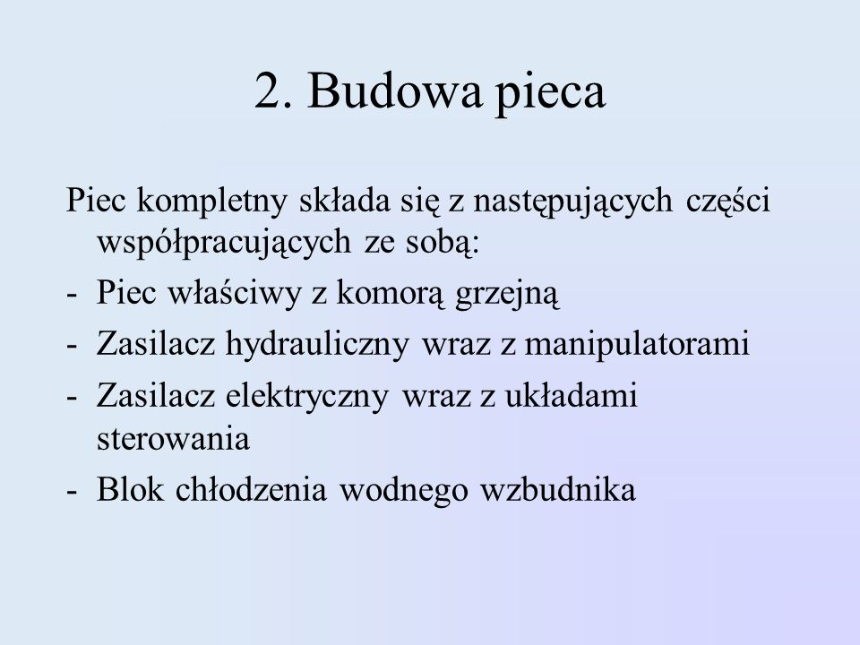 2. Budowa pieca Piec kompletny składa się z następujących części współpracujących ze sobą: Piec właściwy z komorą grzejną.