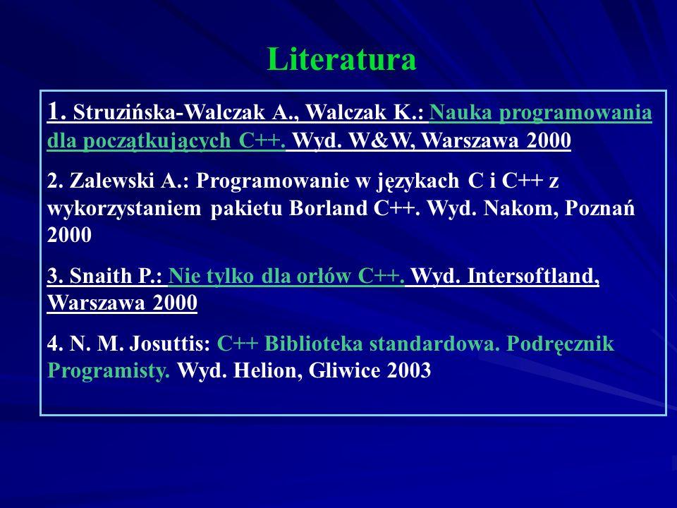 Literatura 1. Struzińska-Walczak A., Walczak K.: Nauka programowania dla początkujących C++. Wyd. W&W, Warszawa 2000.