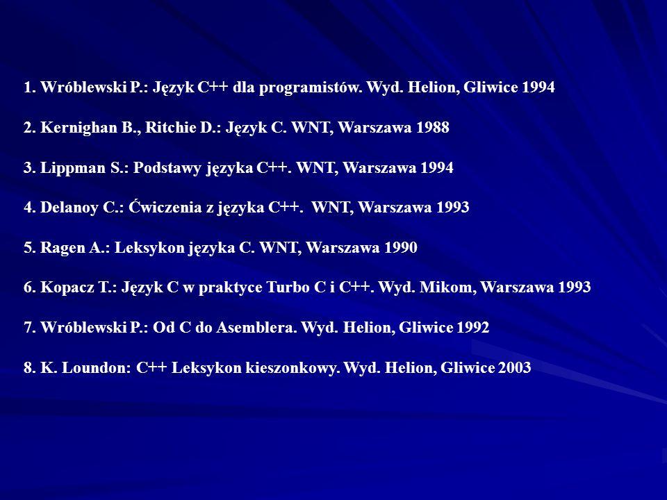 1. Wróblewski P. : Język C++ dla programistów. Wyd