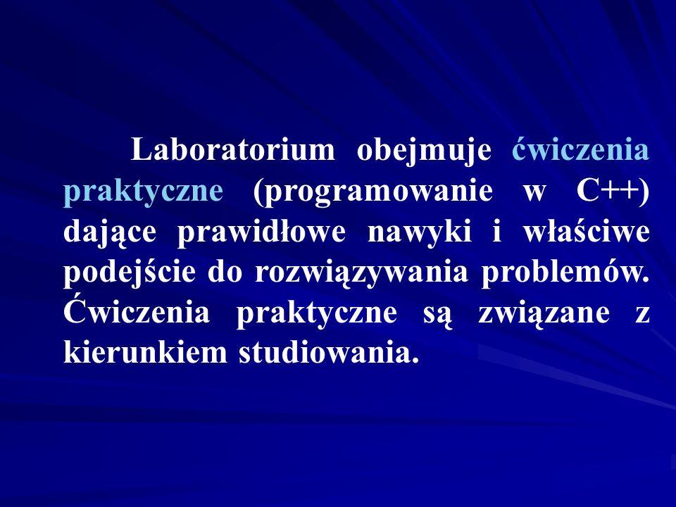 Laboratorium obejmuje ćwiczenia praktyczne (programowanie w C++) dające prawidłowe nawyki i właściwe podejście do rozwiązywania problemów.