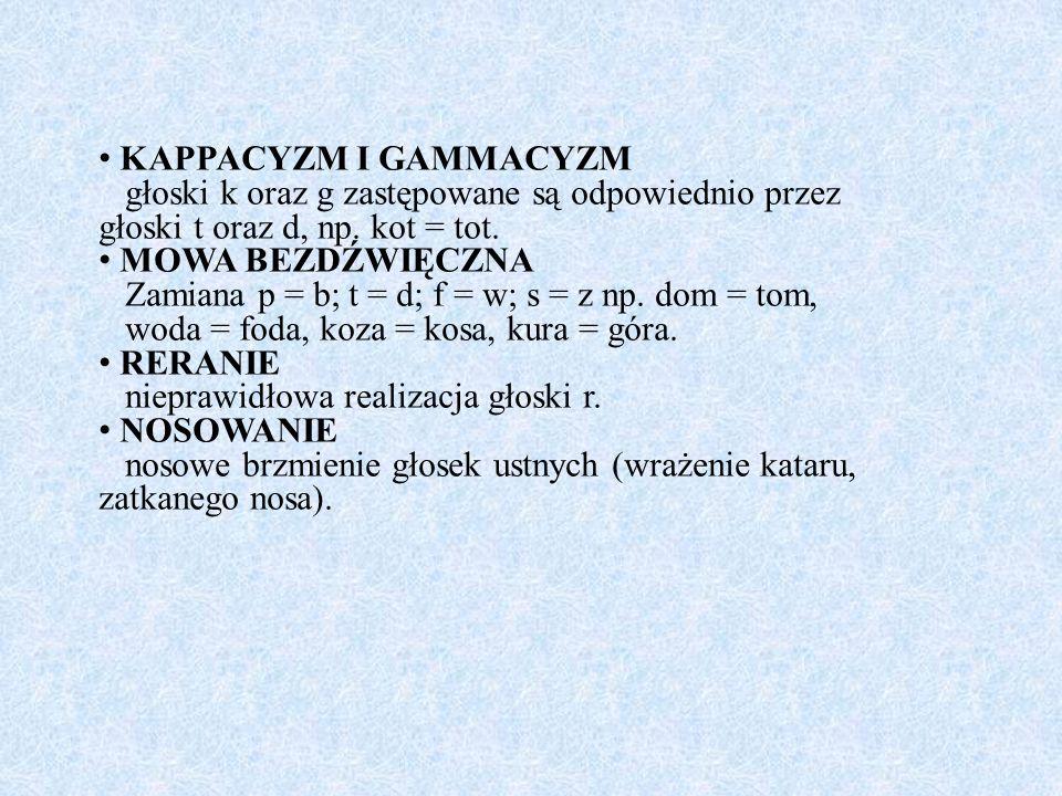KAPPACYZM I GAMMACYZM głoski k oraz g zastępowane są odpowiednio przez głoski t oraz d, np. kot = tot.