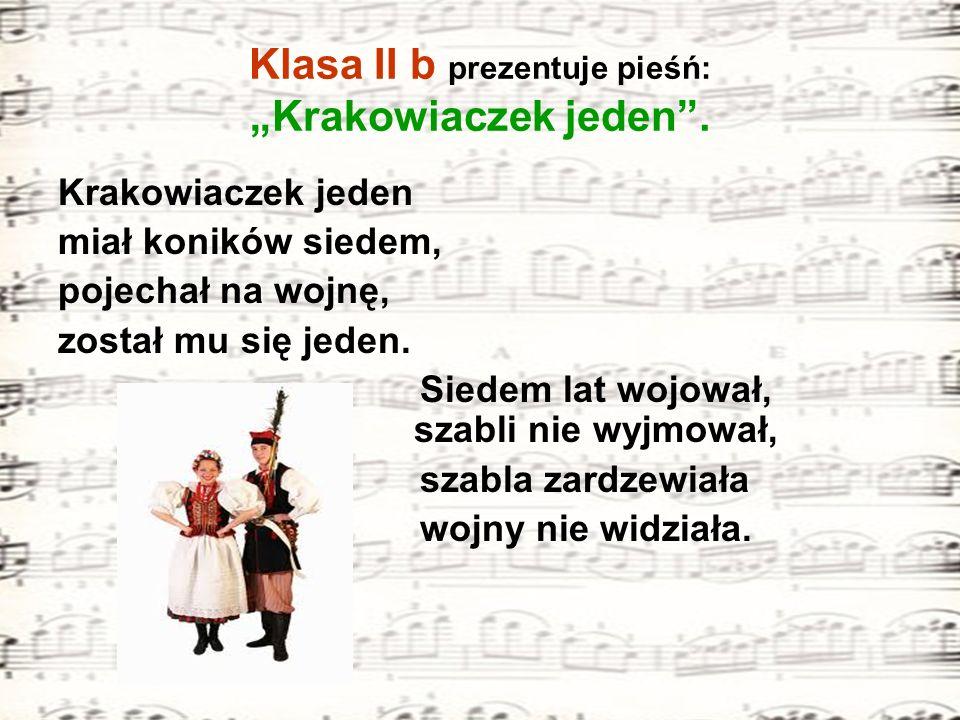 """Klasa II b prezentuje pieśń: """"Krakowiaczek jeden ."""