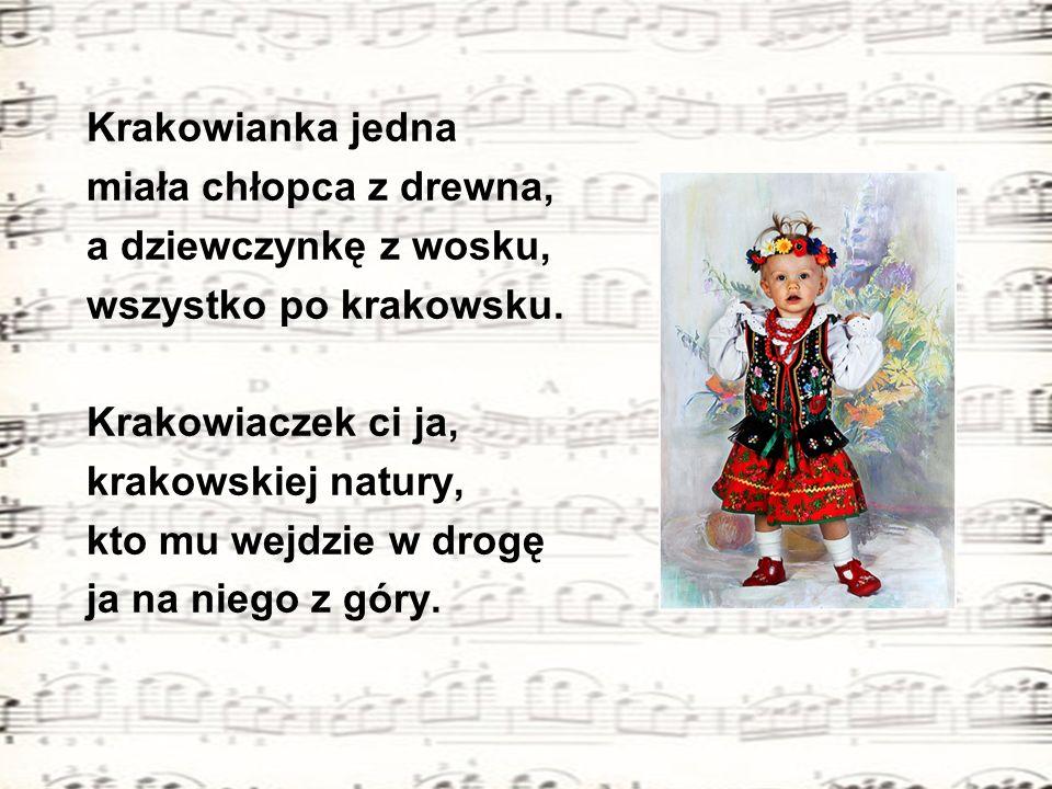 Krakowianka jedna miała chłopca z drewna, a dziewczynkę z wosku, wszystko po krakowsku. Krakowiaczek ci ja,