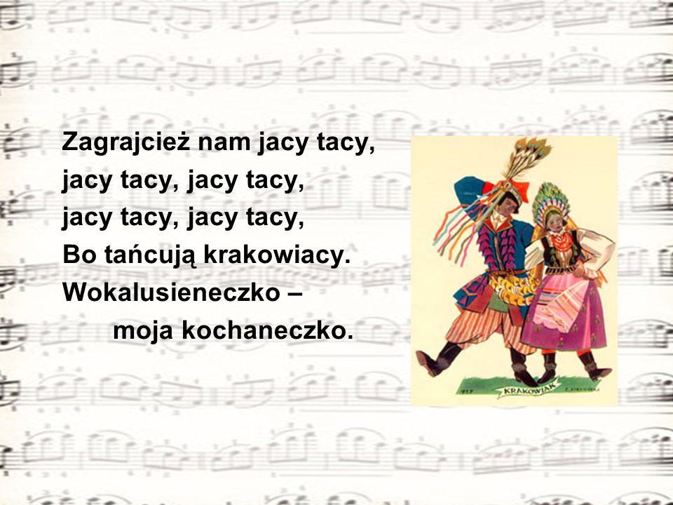 Zagrajcież nam jacy tacy, jacy tacy, jacy tacy, Bo tańcują krakowiacy