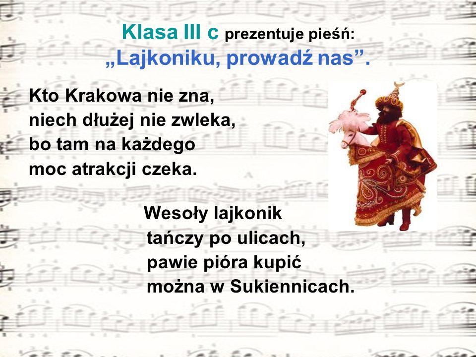 "Klasa III c prezentuje pieśń: ""Lajkoniku, prowadź nas ."